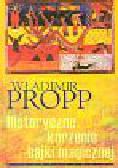 Propp Władimir - Historyczne korzenie bajki magicznej