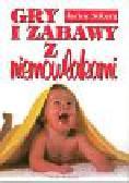 Silberg Jackie - Gry i zabawy z niemowlakami