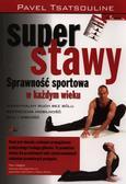 Tsatsouline Pavel - Super stawy. Sprawność sportowa w każdym wieku