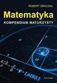 Robert Drachal - Matematyka. Kompendium maturzysty