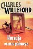 Willeford Charles - Herezja oranżu palonego
