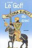 Goff Jacques - Historia Europy dla dzieci