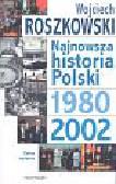 Roszkowski Wojciech - Najnowsza historia Polski 1980-2002 t.3