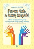 Barańska Małgorzata - Prawą tak a lewą wspak!. Zabawy rozwijające koordynację ruchową rąk oraz uwagę i pamięć słuchową