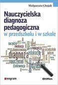 Chojak Małgorzata - Nauczycielska diagnoza pedagogiczna w przedszkolu i w szkole