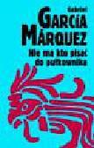 Marquez Gabriel Garcia - Nie ma kto pisać do pułkownika