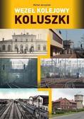 Michał Jerczyński - Węzeł kolejowy Koluszki