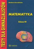 Kowalińska Barbara - Testy dla gimnazjalistów Matematyka kl III