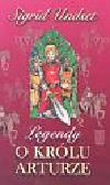 Undset Sigrid - Legendy o królu Arturze