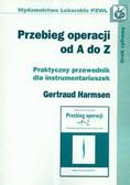 Harmsen Gertrud - Przebieg operacji od A do Z Praktyczny przewodnik dla instrumentariuszek