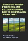 Olena Lazarieva, Svitlana Lizakowska - The innovative paradigm of agricultural land...