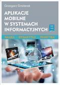Gmiterek Grzegorz - Aplikacje mobilne w systemach informacyjnych. Nauka - dydaktyka - praktyka