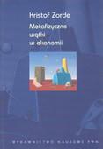 Zorde Kristof - Metafizyczne wątki w ekonomii /wyd.2zm./