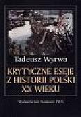 Wyrwa Tadeusz - Krytyczne eseje z historii Polski XX wieku