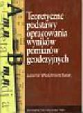 Baran Władysław - Teoretyczne podstawy opracowania wyników pomiarów geodezyjnych