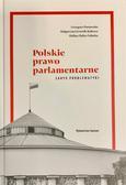 Pastuszko Grzegorz, Grzesik-Kulesza Małgorzata, Zięba-Załucka Halina - Polskie prawo parlamentarne. Zarys problematyki