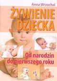 Anna Wrzochal - Żywienie dziecka. Od narodzin do pierwszego roku