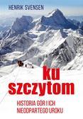 Henrik Svensen, Małgorzata Rost - Ku szczytom. Historia gór i ich nieodpartego uroku