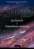 Wojciech Misztal, Maciej Radej, Robert Nęcek - Jan Paweł II i komunikacja społeczna