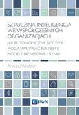 Wodecki Andrzej - Sztuczna inteligencja we współczesnych organizacjach. Jak autonomiczne systemy mogą wpływać na firmy, modele biznesowe i rynki?