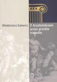 Galewicz Włodzimierz - Z Arystotelesem przez greckie tragedie