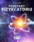 Leś Zofia - Podstawy fizyki atomu