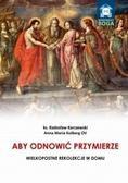 ks. Radosław Karczewski, Anna Maria Kolberg OV - Aby odnowić Przymierze. Wielkopostne rekolekcje..