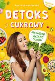 Lewandowska Agata - Detoks cukrowy. Jak mądrze unikać cukru