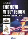 Grzesik Wit, Ruszaj Adam - Hybrydowe metody obróbki materiałów konstrukcyjnych