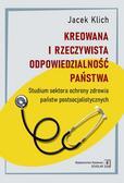 Klich Jacek - Kreowana i rzeczywista odpowiedzialność państwa. Studium sektora ochrony zdrowia państw postsocjalistycznych