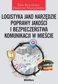 Kulińska Ewa, Masłowski Dariusz - Logistyka jako narzędzie poprawy jakości i bezpieczeństwa komunikacji w mieście