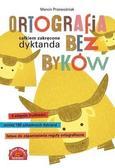 Marcin Przewoźniak - Ortografia bez byków. Całkiem zakręcone dyktanda