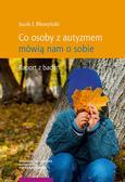 Błeszyński Jacek J. - Co osoby z autyzmem mówią nam o sobie. Raport z badań