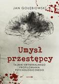 Gołębiowski Jan - Umysł przestępcy. Tajniki kryminalnego profilowania psychologicznego