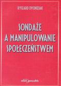 Dyoniziak Ryszard - Sondaże a manipulowanie społeczeństwem