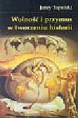 Topolski Jerzy - Wolność i przymus w tworzeniu historii