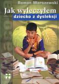 Warszewski Roman - Jak wyleczyłem dziecko z dysleksji