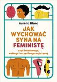 Aurelia Blanc, Adriana Celińska - Jak wychować syna na feministę