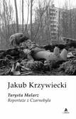 Jakub Krzywiecki - Turysta Malarz. Reportaże z Czarnobyla