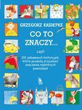 Grzegorz Kasdepke - Co to znaczy..101 zabawnych historyjek