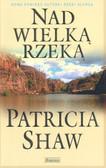 Shaw Patricia - Nad wielką rzeką pocket /Książnica/