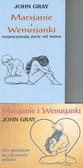 Gray John - Marsjanie i Wenusjanki rozpoczynają życie od nowa / Marsjanie i Wenusjanki 365 sposobów na ożywienie miłości (PAKIET)