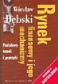 Dębski Wiesław - Rynek finansowy i jego mechanizmy