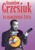 Grzesiuk Stanisław - Na marginesie życia