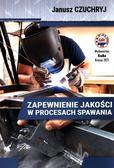 Chuchryj Janusz - Zapewnienie jakości w procesach spawania