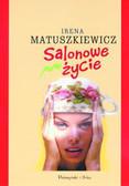 Matuszkiewicz Irena - Salonowe życie