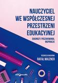 red. Rafał Majzner - Nauczyciel we współczesnej przestrzeni edukacyjnej