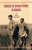 Robert Kłosowicz - Pioneers of African Studies in Kraków