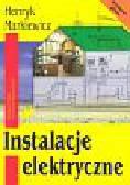 Markiewicz Henryk - Instalacje elektryczne