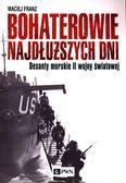 Franz Maciej - Bohaterowie najdłuższych dni. Desanty morskie II wojny światowej